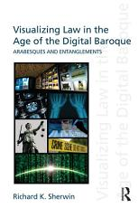 Visualizing Law in the Age of the Digital Baroque PDF