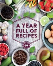 A Year Full of Recipes: 365 Recipes, One for Every Day of the Year Plus 1 for a Leap Year