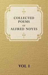 Collected Poems of Alfred Noyes -: Volume 1