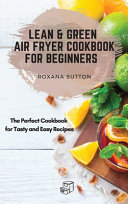Lean and Green Air Fryer Cookbook for Beginners