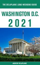 Washington D C The Delaplaine 2021 Long Weekend Guide Book PDF