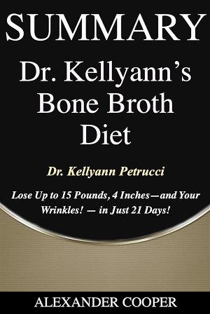 Summary of Dr  Kellyann s Bone Broth Diet