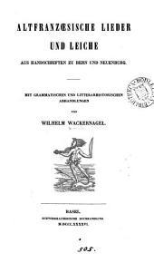 Altfranzœsische Lieder und Leiche aus HSS. zu Bern und Neuenburg. Mit Abhandl. von W. Wackernagel