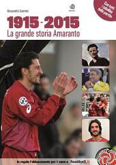 1915 - 2015, La Grande Storia Amaranto