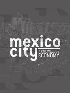 Mexico City a Knowledge Economy   Part 1 3 Book