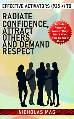 Effective Activators  925    to Radiate Confidence  Attract Others  and Demand Respect