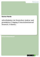 Adverbialsätze im Deutschen. Analyse und produktiver Umgang (Unterrichtsentwurf Deutsch, 9. Klasse)
