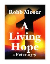 A Living Hope: 1 Peter 1:3-9