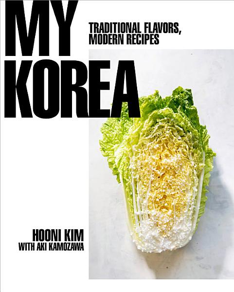 Download My Korea  Traditional Flavors  Modern Recipes Book