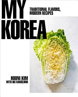 My Korea  Traditional Flavors  Modern Recipes Book