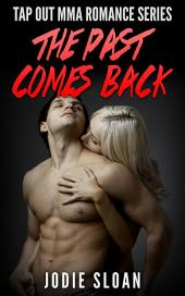 The Past Comes Back: Tap Out MMA Romance Series, Book 3