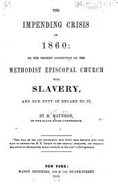 The Impending Crisis of 1860: Or The Present Connection of the Methodist Episcopal Church with Slavery, and Our Duty in Regard to it