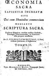OEconomia sacra sapientiæ increatæ, sive Dei cum hominibus commercium mediante Scriptura Sacra [...]: opus isagogicum, in tres tomos divisum , omnibus [...] necessarium, Volume 2