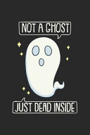 Not a Ghost Just Dead Inside