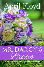 Mr. Darcy's Brides: A Pride & Prejudice Variation