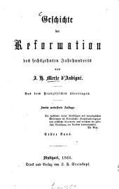 Geschichte der Reformation des sechszehnten Jahrhunderts von J[ean] H[enri] Merle d'Aubigné: Aus dem Französischen übertragen, Band 1