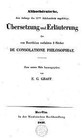 Althochdeutsche, dem Anfange des 11ten Jahrhunderts angehörige, Überzetzung und Erläuterung der von Boethius verfassten 5 Bücher De Consolatione Philosophiae