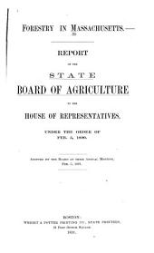Forestry in Massachusetts: Report to the House of Representatives, Under the Order of Feb. 5, 1890, Adopted by the Board at Their Annual Meeting, Feb. 5, 1891