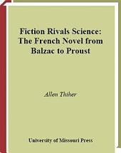 Fiction Rivals Science: The French Novel from Balzac to Proust