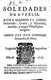 Soledades de Avrelia: Aora añadido el libro, intitulado: Crates, y Hiparchia, marido, y muger philosophos antiguos