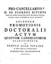 Pro-Cancellarius D. Io. Florens Rivinus ... solennem promotionis doctoralis actum quatuor candidatorum clarissimorum in templo acad. Paulino ... solenniter celebrandum indicit