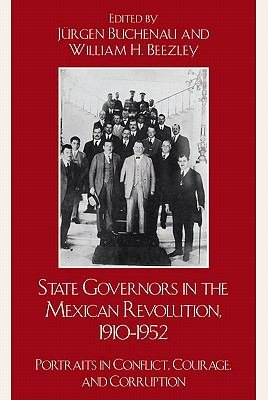 State Governors in the Mexican Revolution  1910   1952