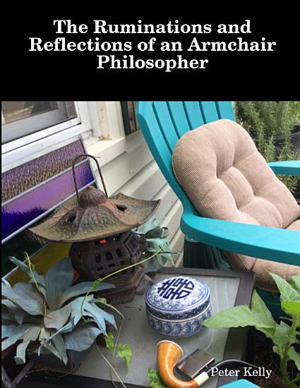 The Ruminations and Reflections of an Armchair Philosopher PDF