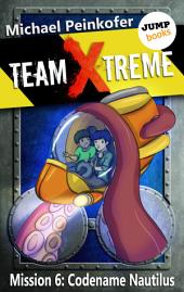 TEAM X-TREME - Mission 6: Codename Nautilus