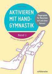 Aktivieren mit Handgymnastik: Fingerspiele für Menschen mit und ohne Demenz. Band 2. Übungen mit Alltagsgegenständen