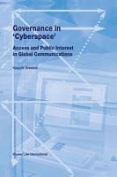 Governance in  Cyberspace  Access and Public Interest in Global Communications PDF