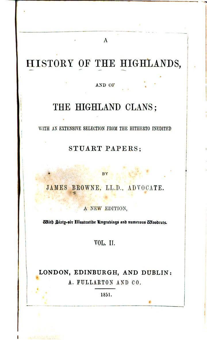 A History of the Highlands and of the Highland Clans : with an Extensive Selection from the Hitherto Inedited Stuart Papers