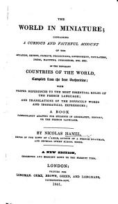 The World in Miniature: containing a curious ... Account of the ... different Countries of the World ... with ... references to the ... Rules of the French language, etc