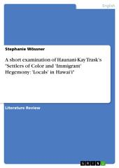 "A short examination of Haunani-Kay Trask's ""Settlers of Color and 'Immigrant' Hegemony: 'Locals' in Hawai'i"""