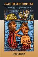 Jesus the Spirit Baptizer  Christology in Light of Pentecost PDF