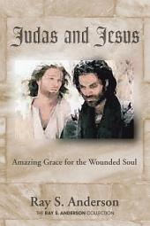 Judas and Jesus: Amazing Grace for the Wounded Soul
