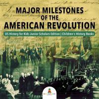 Major Milestones of the American Revolution   US History for Kids Junior Scholars Edition   Children s History Books PDF