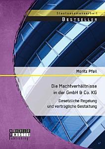 Die Machtverh  ltnisse in der GmbH   Co  KG  Gesetzliche Regelung und vertragliche Gestaltung PDF