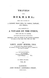Travels Into Bokhara: Being the Account of a Journey from India to Cabool, Tartary, and Persia : Also, Narrative of a Voyage on the Indus, from the Sea to Lahore, with Presents from the King of Great Britain ; Performed Under the Orders of the Supreme Government of India, in the Years 1831, 1832, and 1833 ; in Three Volumes, Volume 3