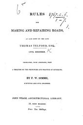 Rules for making and repairing roads as laid down by the late T. Telford ... Extracted, with additions, from a treatise on the Principles and Practice of Levelling, by F. W. Simms