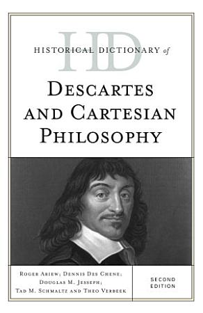 Historical Dictionary of Descartes and Cartesian Philosophy PDF