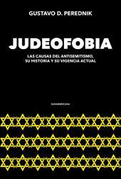 Judeofobia: Las causas del antisemitismo, su historia y su vigencia actual