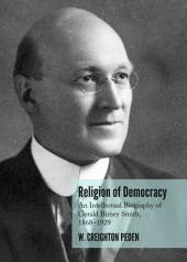 Religion of Democracy: An Intellectual Biography of Gerald Birney Smith, 1868–1929
