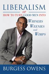 Liberalism or How to Turn Good Men into Whiners, Weenies and Wimps