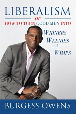 Liberalism or How to Turn Good Men into Whiners  Weenies and Wimps