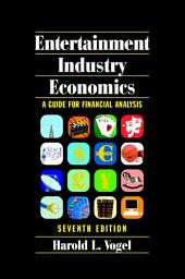 Entertainment Industry Economics: A Guide for Financial Analysis, Edition 7