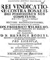 Dissertatio Iuridica Inauguralis, De Rei Vindicatione Contra Bonae Fidei Possessorem Non Competente