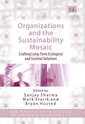 Organizations and the Sustainability Mosaic: Crafting Long-term Ecological and Societal Solutions