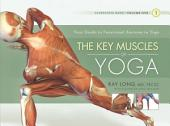 The Key Muscles of Yoga: Scientific Keys, Volume 1