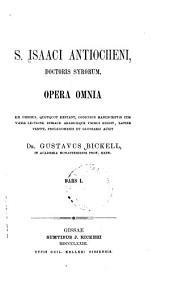 S. Isaaci Antiocheni, Doctoris Syrorum, opera omnia: Volume 1