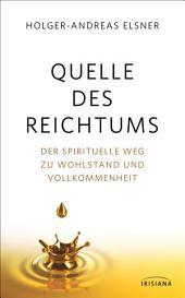 Quelle des Reichtums: Der spirituelle Weg zu Wohlstand und Vollkommenheit